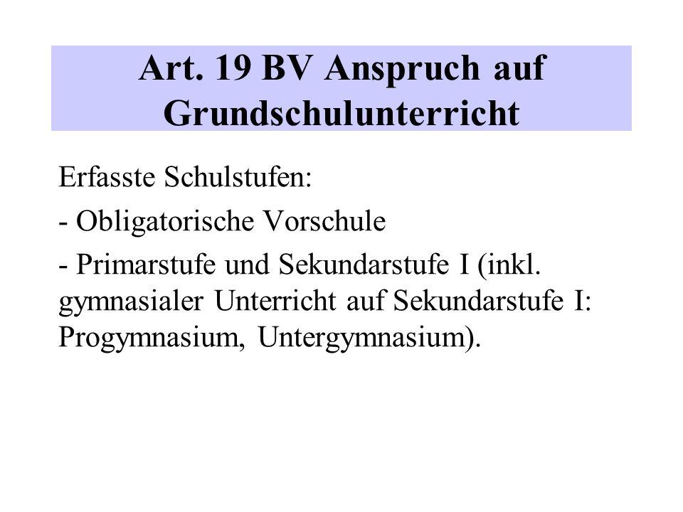 Art. 19 BV Anspruch auf Grundschulunterricht Erfasste Schulstufen: - Obligatorische Vorschule - Primarstufe und Sekundarstufe I (inkl. gymnasialer Unt