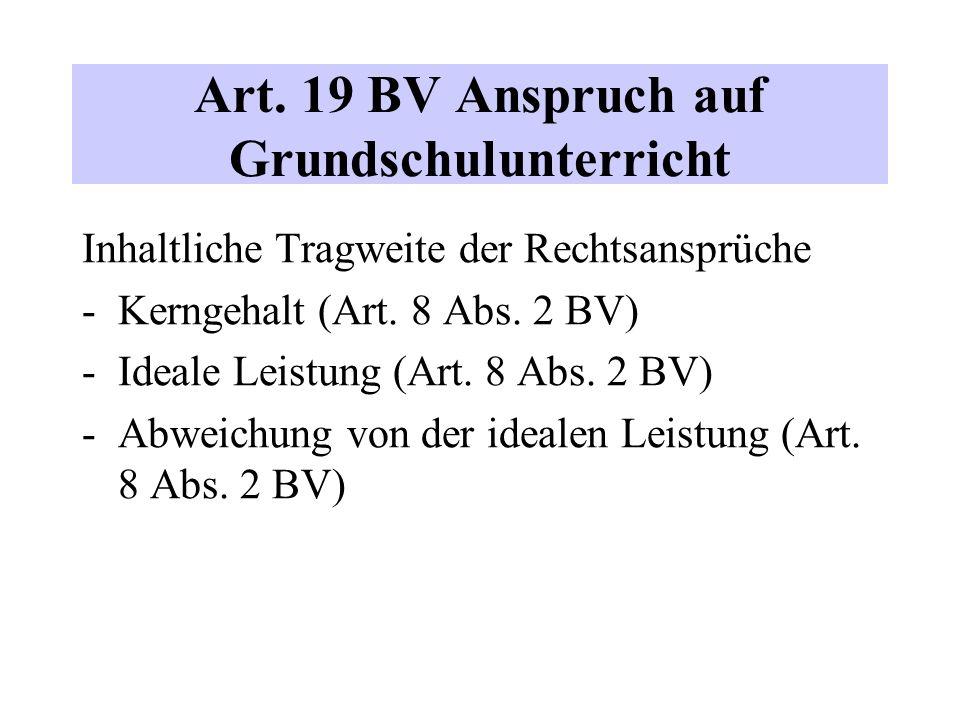 Art. 19 BV Anspruch auf Grundschulunterricht Inhaltliche Tragweite der Rechtsansprüche -Kerngehalt (Art. 8 Abs. 2 BV) -Ideale Leistung (Art. 8 Abs. 2