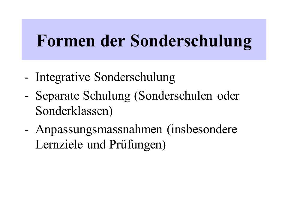 Formen der Sonderschulung -Integrative Sonderschulung -Separate Schulung (Sonderschulen oder Sonderklassen) -Anpassungsmassnahmen (insbesondere Lernzi