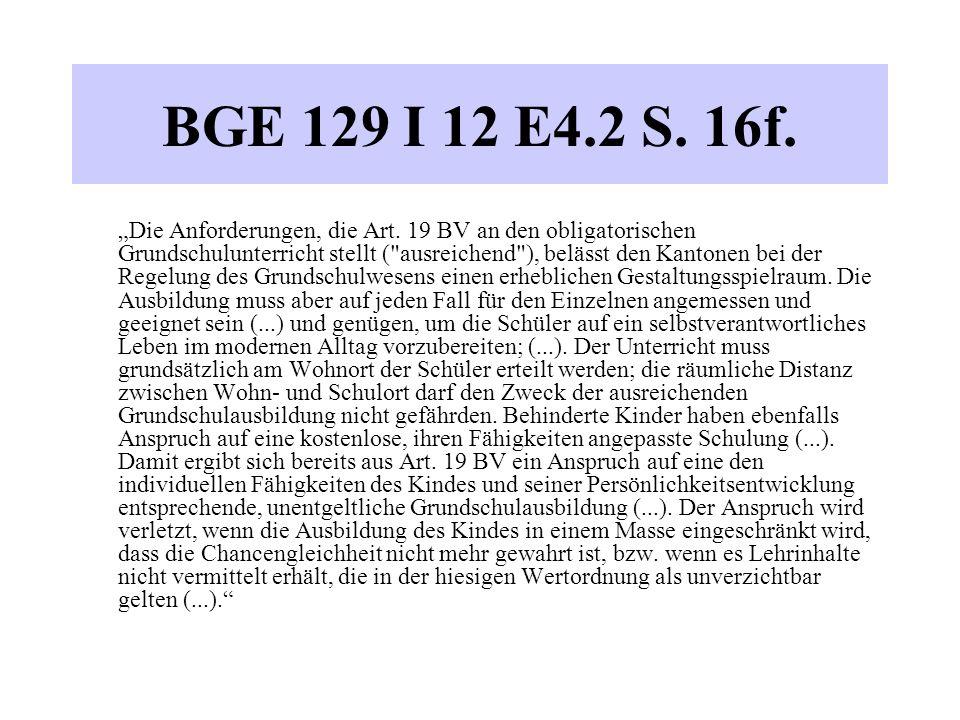 """BGE 129 I 12 E4.2 S. 16f. """"Die Anforderungen, die Art. 19 BV an den obligatorischen Grundschulunterricht stellt ("""