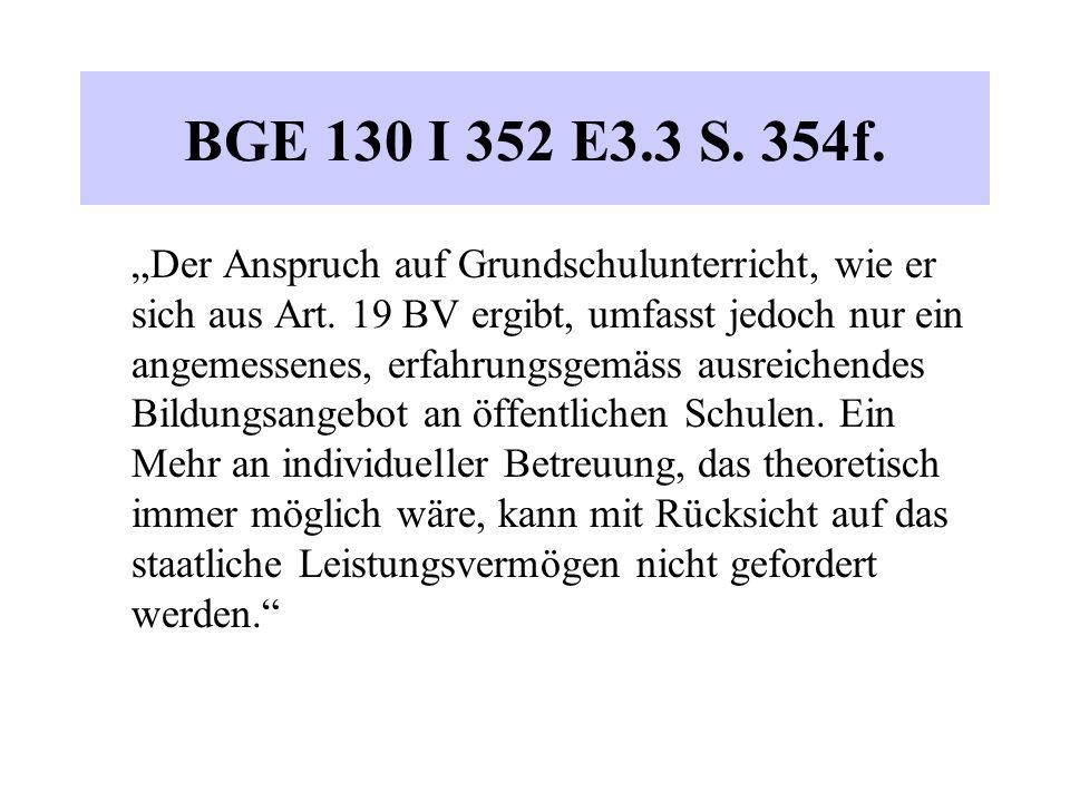 """BGE 130 I 352 E3.3 S. 354f. """"Der Anspruch auf Grundschulunterricht, wie er sich aus Art. 19 BV ergibt, umfasst jedoch nur ein angemessenes, erfahrungs"""