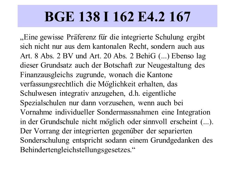 """BGE 138 I 162 E4.2 167 """"Eine gewisse Pra ̈ ferenz fu ̈ r die integrierte Schulung ergibt sich nicht nur aus dem kantonalen Recht, sondern auch aus Art"""