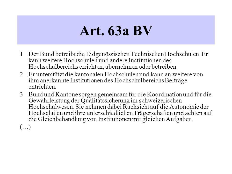 Art. 63a BV 1 Der Bund betreibt die Eidgenössischen Technischen Hochschulen. Er kann weitere Hochschulen und andere Institutionen des Hochschulbereich