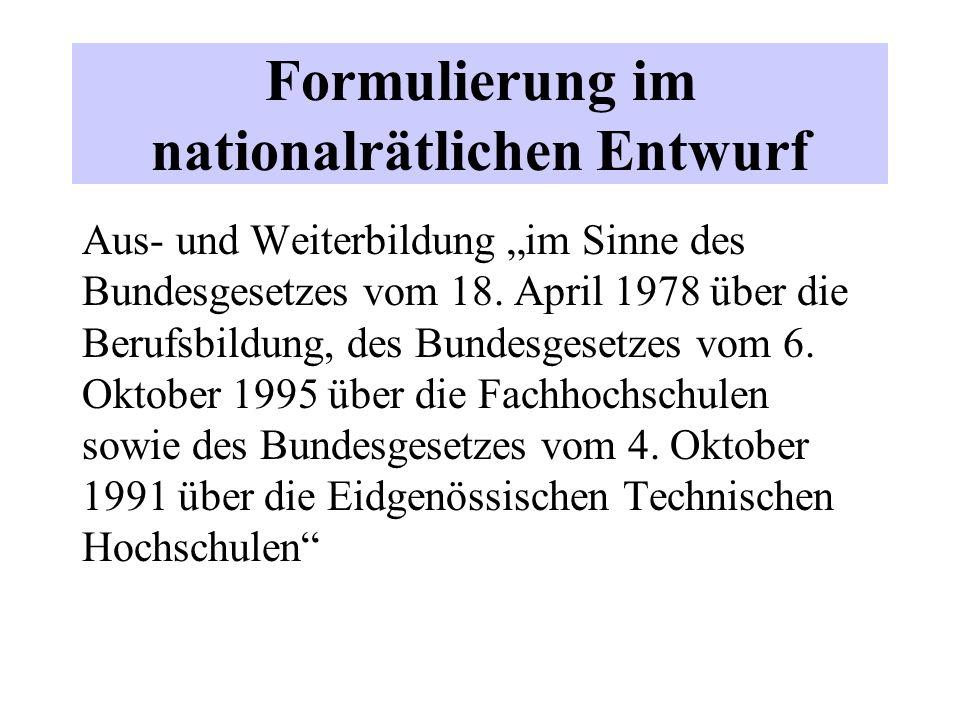 """Formulierung im nationalrätlichen Entwurf Aus- und Weiterbildung """"im Sinne des Bundesgesetzes vom 18. April 1978 über die Berufsbildung, des Bundesges"""