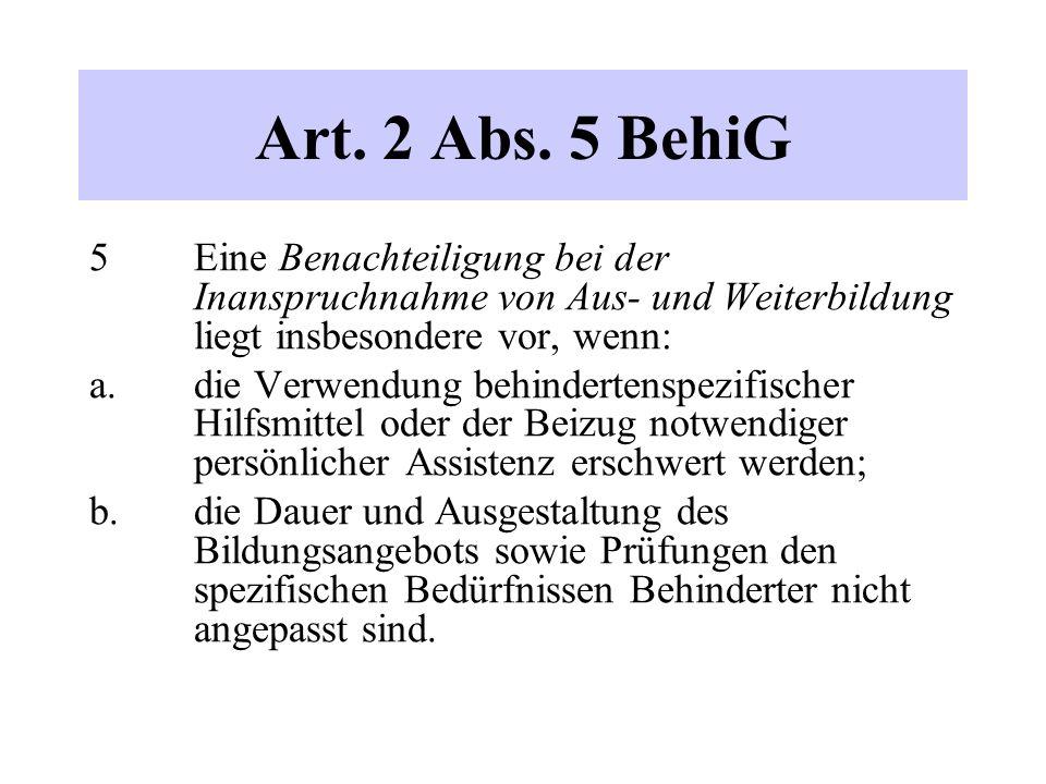 Art. 2 Abs. 5 BehiG 5 Eine Benachteiligung bei der Inanspruchnahme von Aus- und Weiterbildung liegt insbesondere vor, wenn: a.die Verwendung behindert