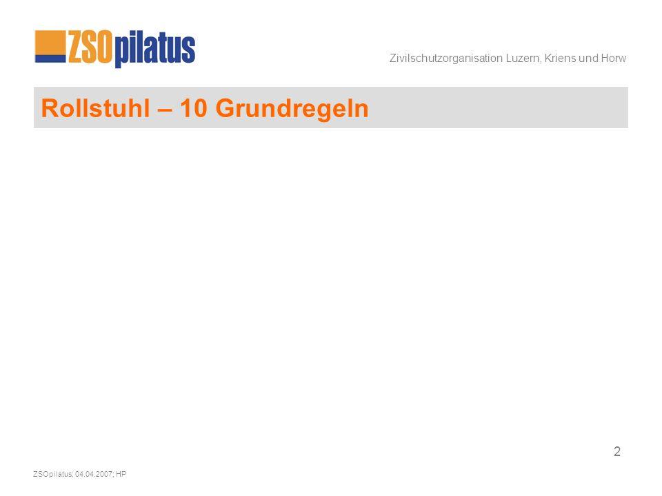 Zivilschutzorganisation Luzern, Kriens und Horw ZSOpilatus; 04.04.2007; HP 13 Rollstuhl – 10 Grundregeln Ziel: Der Behinderte im Rollstuhl und sein Begleiter sind Partner.