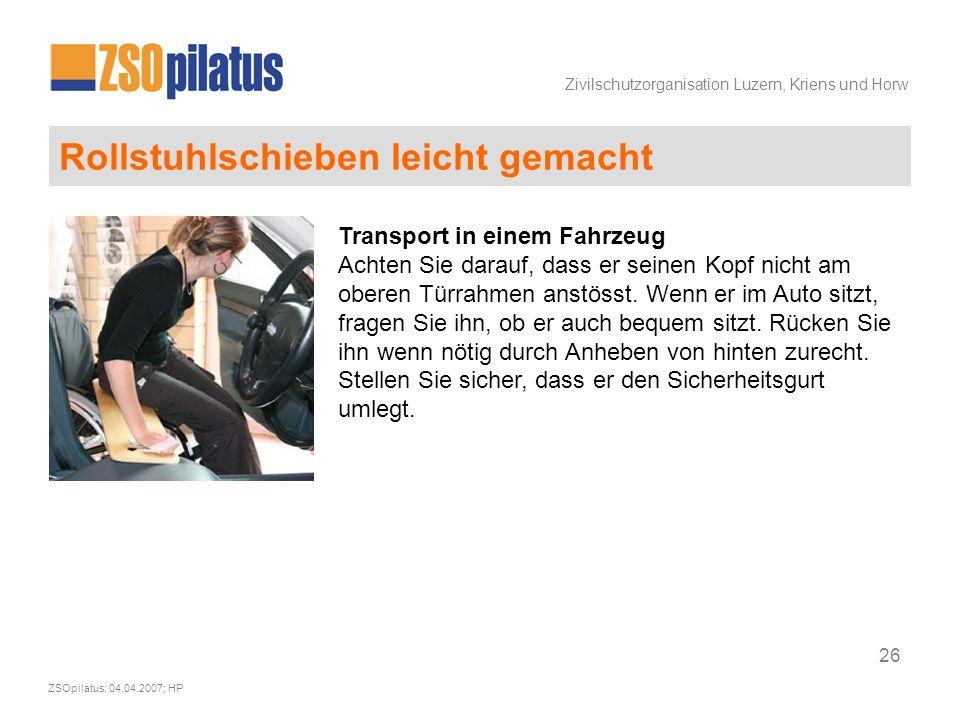 Zivilschutzorganisation Luzern, Kriens und Horw ZSOpilatus; 04.04.2007; HP 26 Rollstuhlschieben leicht gemacht Transport in einem Fahrzeug Achten Sie darauf, dass er seinen Kopf nicht am oberen Türrahmen anstösst.