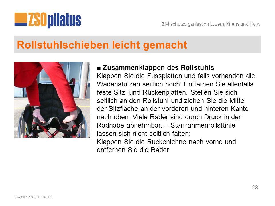 Zivilschutzorganisation Luzern, Kriens und Horw ZSOpilatus; 04.04.2007; HP 28 Rollstuhlschieben leicht gemacht ■ Zusammenklappen des Rollstuhls Klappen Sie die Fussplatten und falls vorhanden die Wadenstützen seitlich hoch.