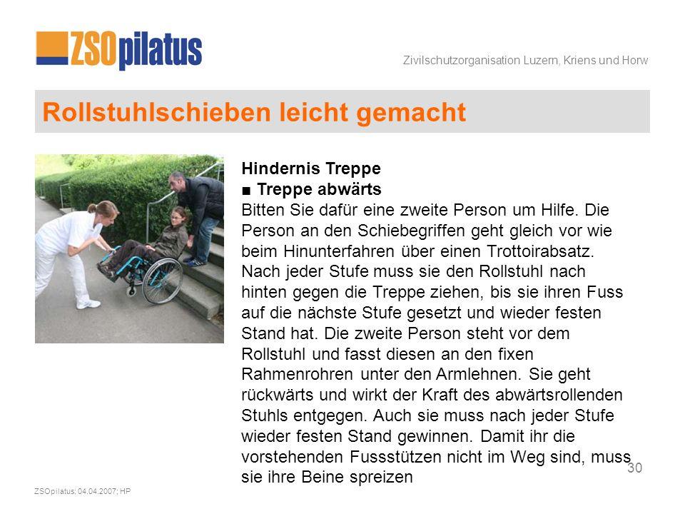 Zivilschutzorganisation Luzern, Kriens und Horw ZSOpilatus; 04.04.2007; HP 30 Rollstuhlschieben leicht gemacht Hindernis Treppe ■ Treppe abwärts Bitten Sie dafür eine zweite Person um Hilfe.