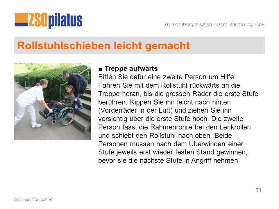 Zivilschutzorganisation Luzern, Kriens und Horw ZSOpilatus; 04.04.2007; HP 31 Rollstuhlschieben leicht gemacht ■ Treppe aufwärts Bitten Sie dafür eine zweite Person um Hilfe.