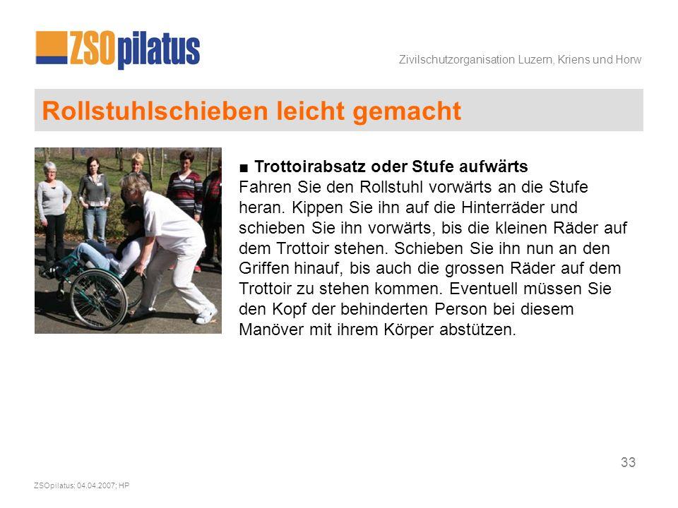 Zivilschutzorganisation Luzern, Kriens und Horw ZSOpilatus; 04.04.2007; HP 33 Rollstuhlschieben leicht gemacht ■ Trottoirabsatz oder Stufe aufwärts Fahren Sie den Rollstuhl vorwärts an die Stufe heran.