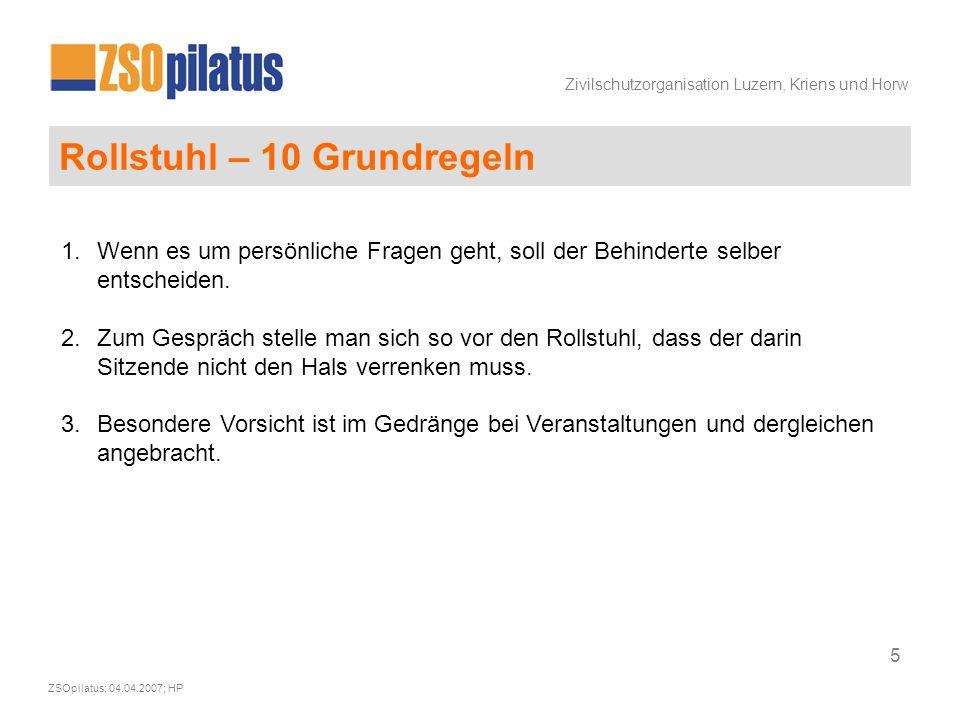 Zivilschutzorganisation Luzern, Kriens und Horw ZSOpilatus; 04.04.2007; HP 5 Rollstuhl – 10 Grundregeln 1.Wenn es um persönliche Fragen geht, soll der Behinderte selber entscheiden.