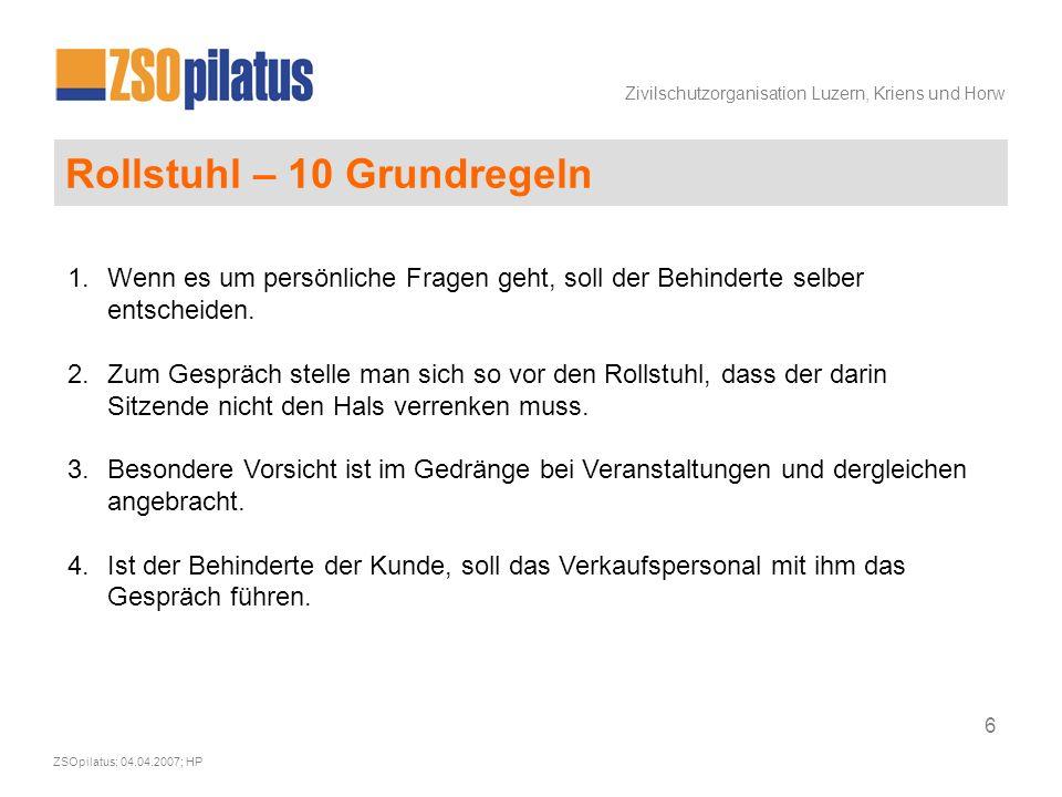 Zivilschutzorganisation Luzern, Kriens und Horw ZSOpilatus; 04.04.2007; HP 7 Rollstuhl – 10 Grundregeln 1.Wenn es um persönliche Fragen geht, soll der Behinderte selber entscheiden.