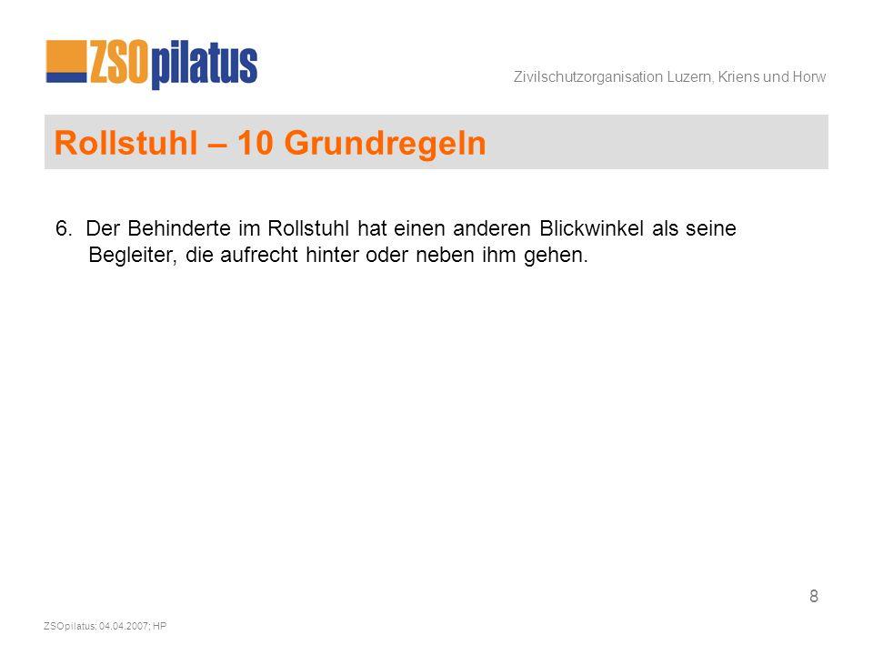 Zivilschutzorganisation Luzern, Kriens und Horw ZSOpilatus; 04.04.2007; HP 8 Rollstuhl – 10 Grundregeln 6.