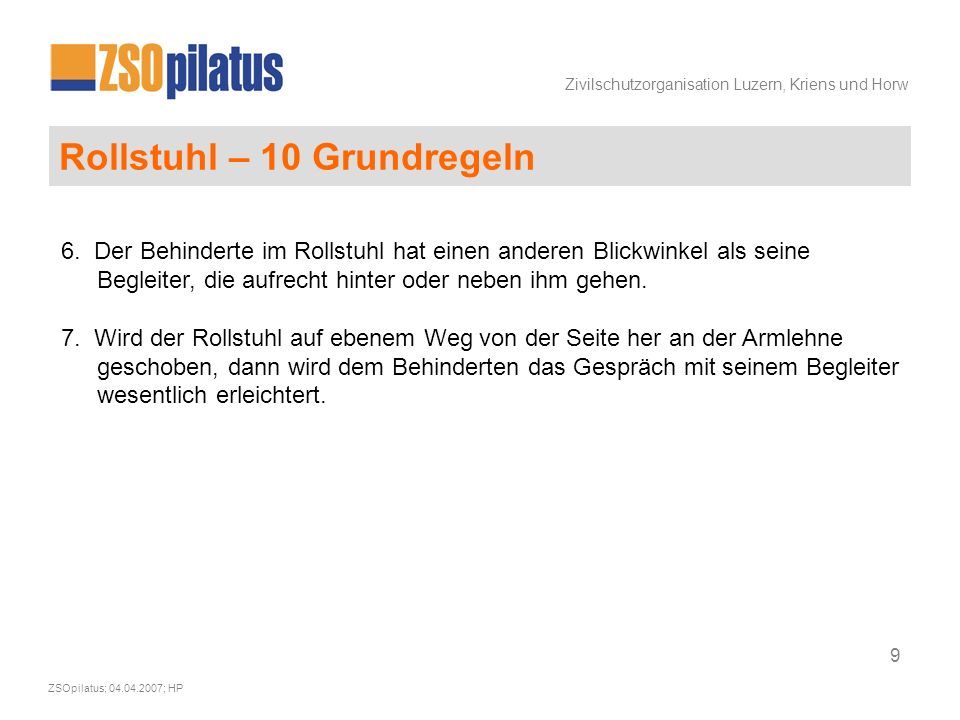 Zivilschutzorganisation Luzern, Kriens und Horw ZSOpilatus; 04.04.2007; HP 9 Rollstuhl – 10 Grundregeln 6.