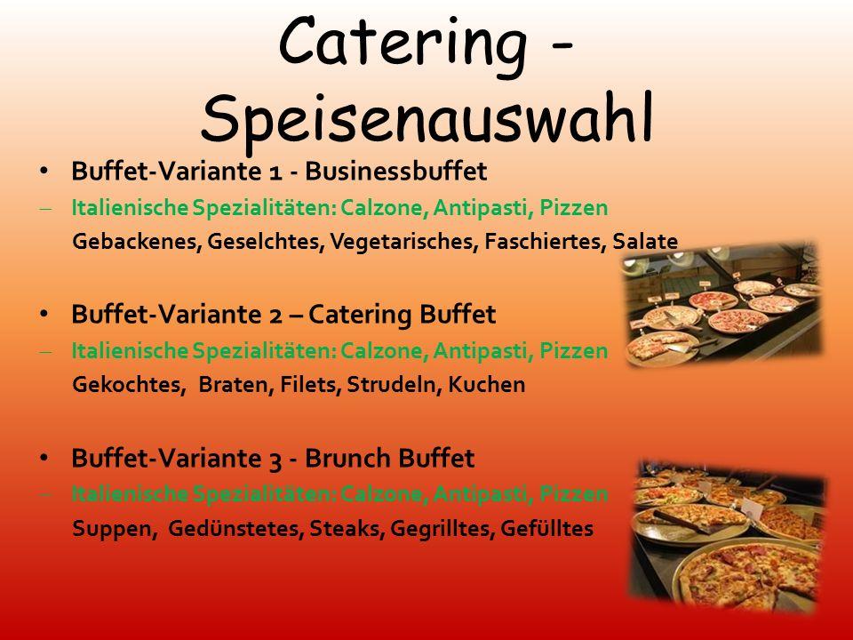 Catering - Service 1.Speisen: hohe Qualität und Quantität 2.Getränke: werden nach tatsächlichem Verbrauch verrechnet 3.Tischwäsche und Equipment: Miet