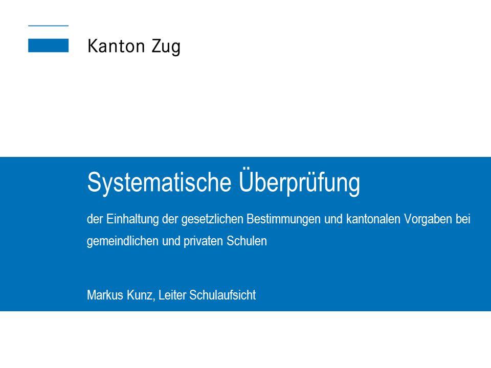 Systematische Überprüfung der Einhaltung der gesetzlichen Bestimmungen und kantonalen Vorgaben bei gemeindlichen und privaten Schulen Markus Kunz, Lei
