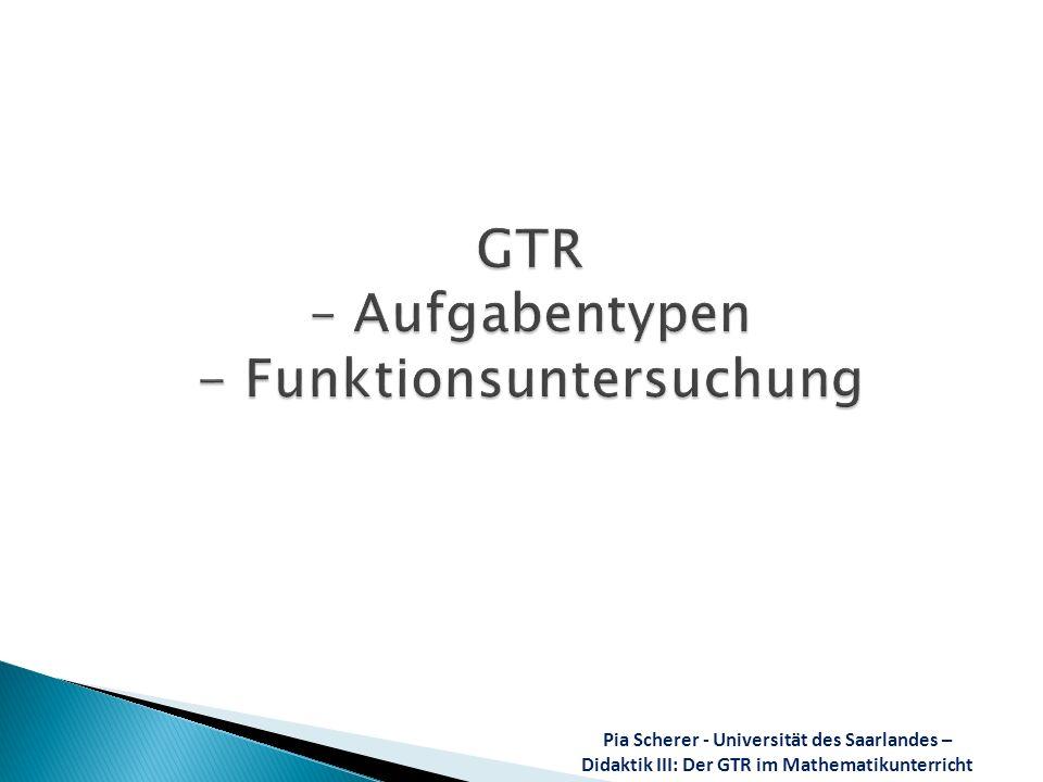 Pia Scherer - Universität des Saarlandes – Didaktik III: Der GTR im Mathematikunterricht