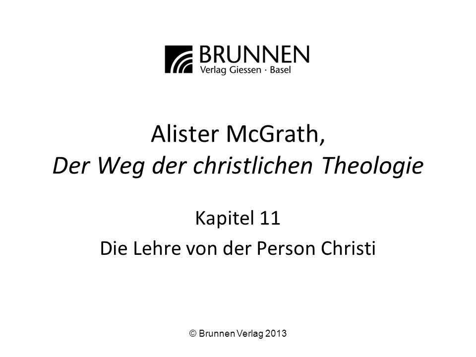 Alister McGrath, Der Weg der christlichen Theologie Kapitel 11 Die Lehre von der Person Christi © Brunnen Verlag 2013