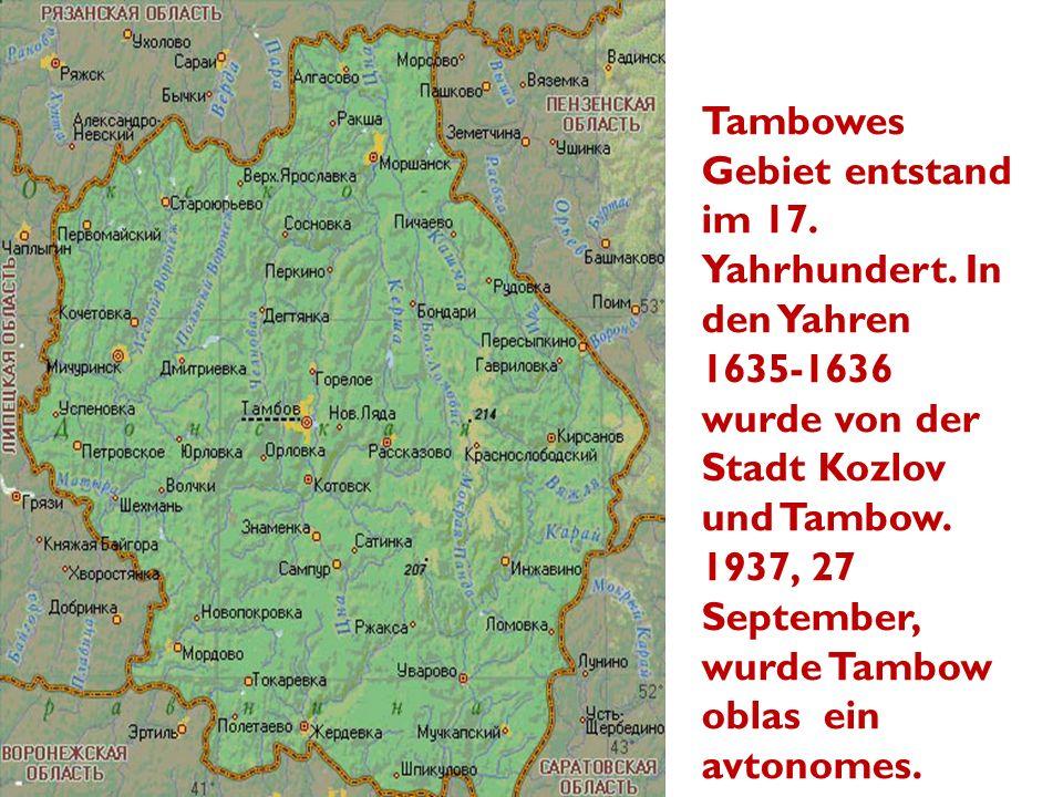 Tambowes Gebiet entstand im 17. Yahrhundert. In den Yahren 1635-1636 wurde von der Stadt Kozlov und Tambow. 1937, 27 September, wurde Tambow oblas ein
