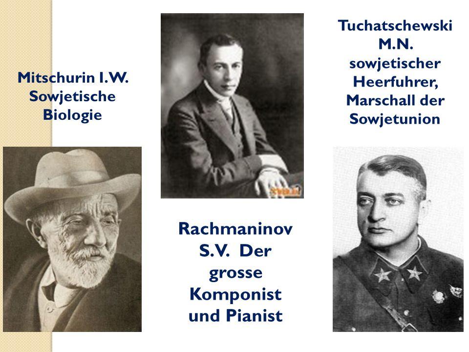 Mitschurin I.W. Sowjetische Biologie Rachmaninov S.V. Der grosse Komponist und Pianist Tuchatschewski M.N. sowjetischer Heerfuhrer, Marschall der Sowj