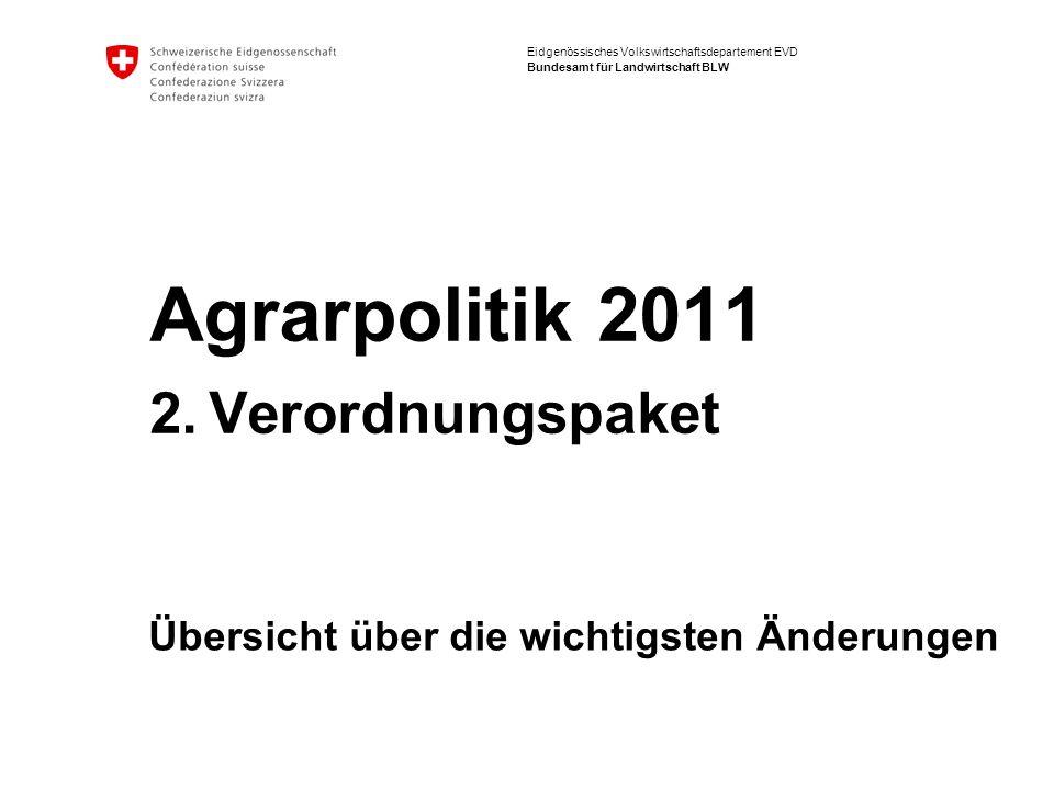 Eidgenössisches Volkswirtschaftsdepartement EVD Bundesamt für Landwirtschaft BLW Agrarpolitik 2011 2. Verordnungspaket Übersicht über die wichtigsten