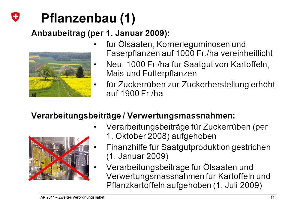 11 AP 2011 – Zweites Verordnungspaket Pflanzenbau (1) Anbaubeitrag (per 1. Januar 2009): für Ölsaaten, Körnerleguminosen und Faserpflanzen auf 1000 Fr
