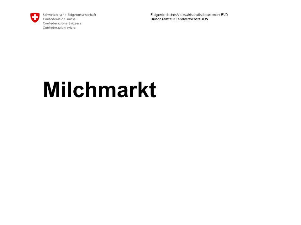 Eidgenössisches Volkswirtschaftsdepartement EVD Bundesamt für Landwirtschaft BLW Milchmarkt
