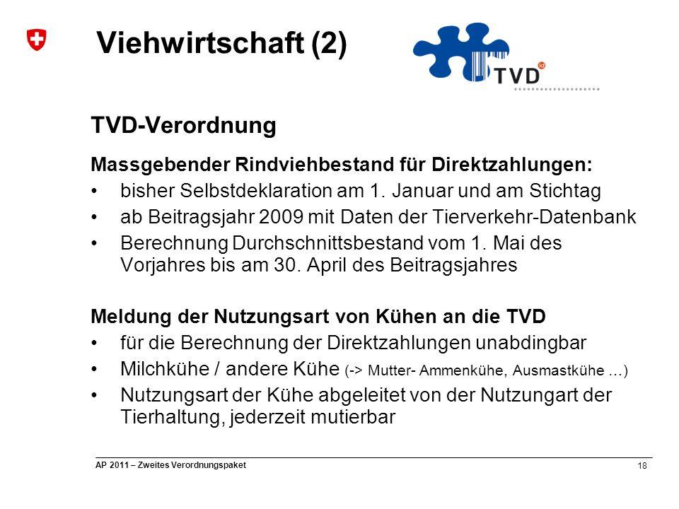 18 AP 2011 – Zweites Verordnungspaket TVD-Verordnung Massgebender Rindviehbestand für Direktzahlungen: bisher Selbstdeklaration am 1. Januar und am St
