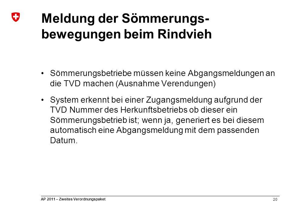20 AP 2011 – Zweites Verordnungspaket Meldung der Sömmerungs- bewegungen beim Rindvieh Sömmerungsbetriebe müssen keine Abgangsmeldungen an die TVD mac