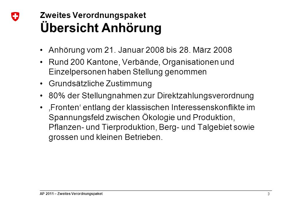 3 AP 2011 – Zweites Verordnungspaket Zweites Verordnungspaket Übersicht Anhörung Anhörung vom 21. Januar 2008 bis 28. März 2008 Rund 200 Kantone, Verb
