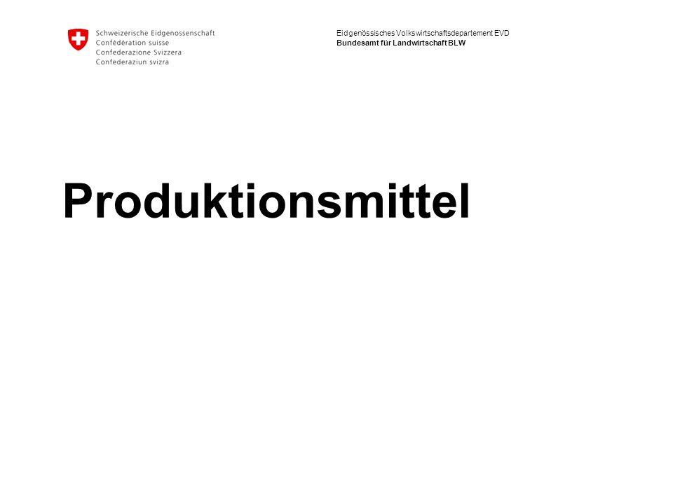 Eidgenössisches Volkswirtschaftsdepartement EVD Bundesamt für Landwirtschaft BLW Produktionsmittel