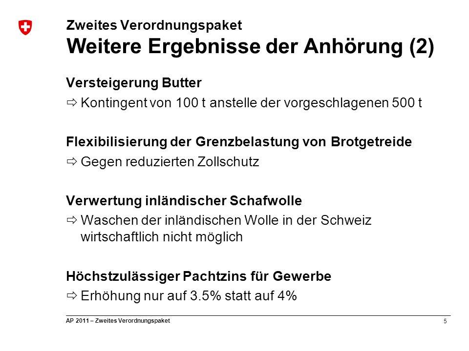 5 AP 2011 – Zweites Verordnungspaket Zweites Verordnungspaket Weitere Ergebnisse der Anhörung (2) Versteigerung Butter  Kontingent von 100 t anstelle