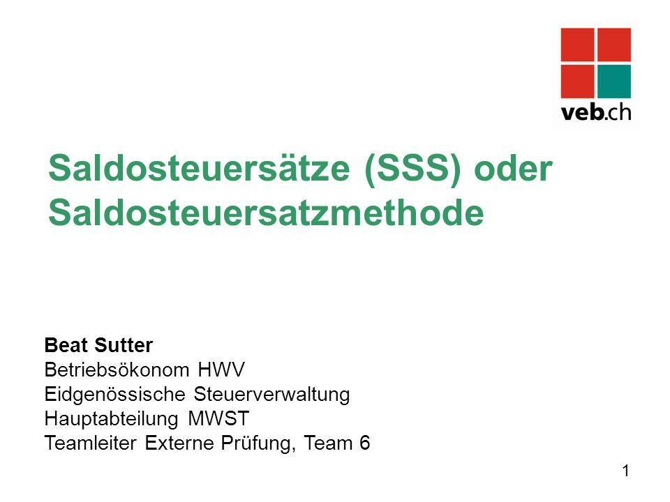 Beat Sutter Betriebsökonom HWV Eidgenössische Steuerverwaltung Hauptabteilung MWST Teamleiter Externe Prüfung, Team 6 Saldosteuersätze (SSS) oder Saldosteuersatzmethode 1