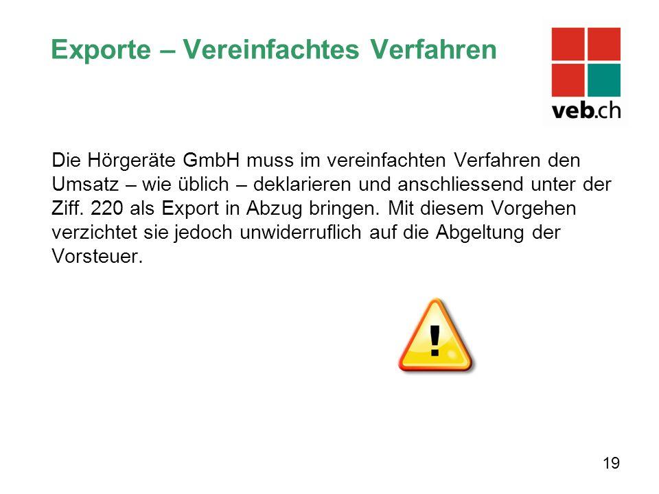 Exporte – Vereinfachtes Verfahren Die Hörgeräte GmbH muss im vereinfachten Verfahren den Umsatz – wie üblich – deklarieren und anschliessend unter der Ziff.