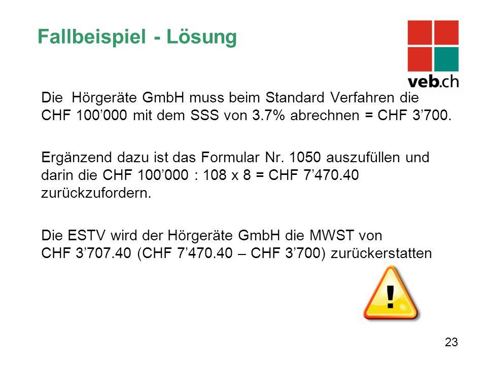 Fallbeispiel - Lösung Die Hörgeräte GmbH muss beim Standard Verfahren die CHF 100'000 mit dem SSS von 3.7% abrechnen = CHF 3'700.