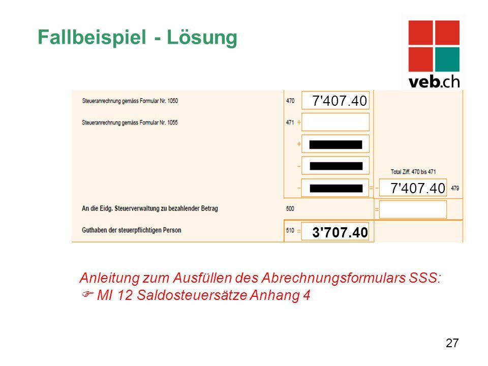 Anleitung zum Ausfüllen des Abrechnungsformulars SSS:  MI 12 Saldosteuersätze Anhang 4 7 407.40 3 707.40 Fallbeispiel - Lösung 27