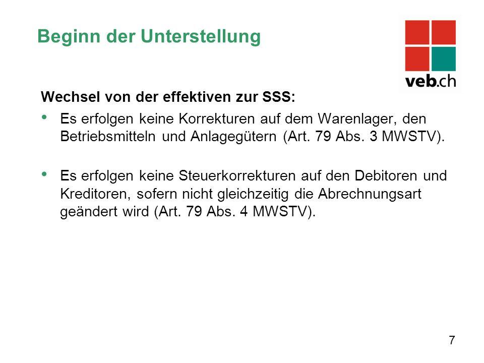 Beginn der Unterstellung Wechsel von der effektiven zur SSS: Es erfolgen keine Korrekturen auf dem Warenlager, den Betriebsmitteln und Anlagegütern (Art.