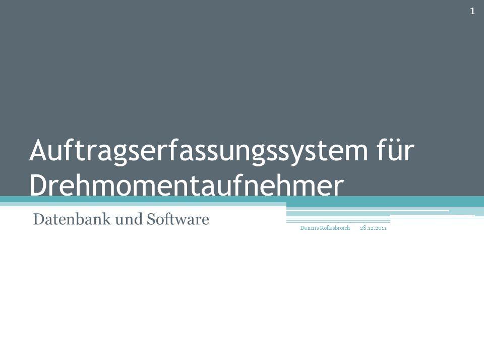 Auftragserfassungssystem für Drehmomentaufnehmer Datenbank und Software 28.12.2011 Dennis Rollesbroich 1
