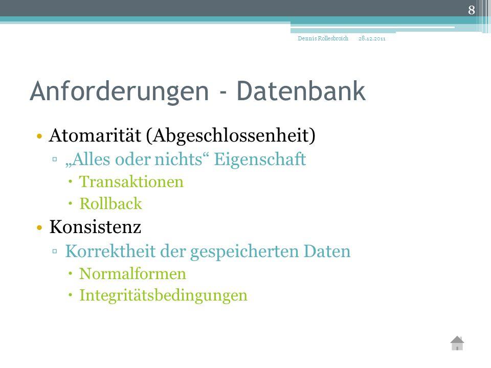 """Anforderungen - Datenbank Atomarität (Abgeschlossenheit) ▫""""Alles oder nichts"""" Eigenschaft  Transaktionen  Rollback Konsistenz ▫Korrektheit der gespe"""