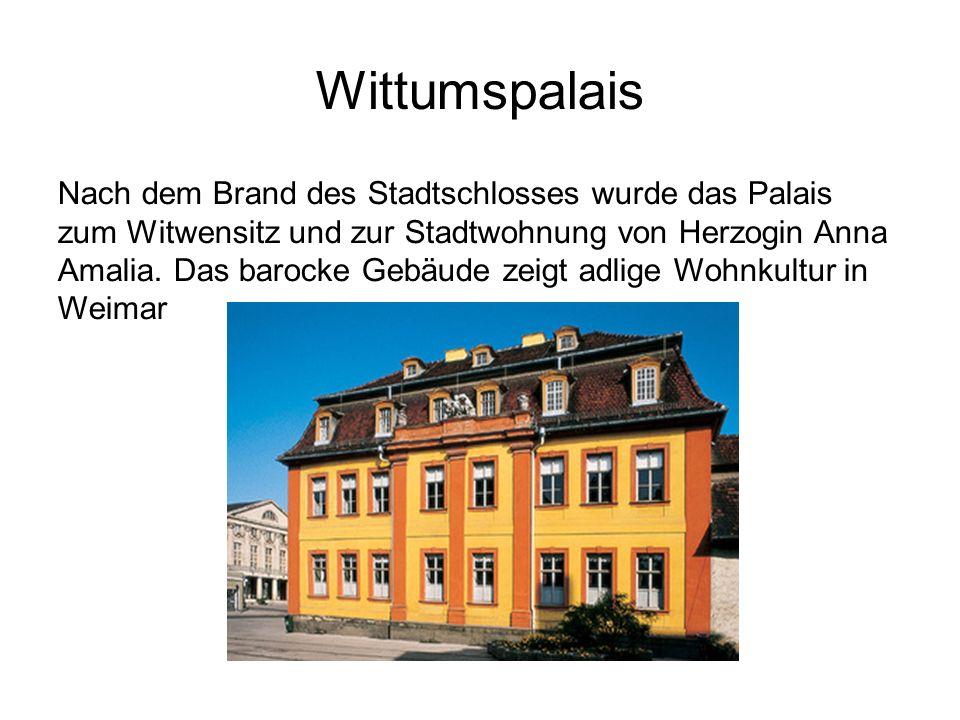 Wittumspalais Nach dem Brand des Stadtschlosses wurde das Palais zum Witwensitz und zur Stadtwohnung von Herzogin Anna Amalia.