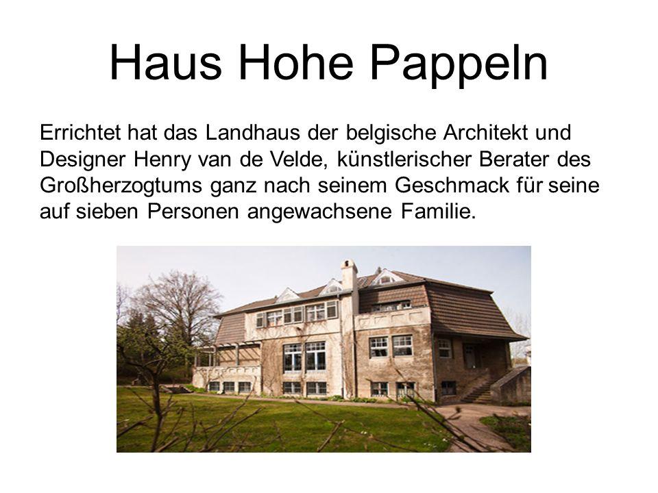 Haus Hohe Pappeln Errichtet hat das Landhaus der belgische Architekt und Designer Henry van de Velde, künstlerischer Berater des Großherzogtums ganz nach seinem Geschmack für seine auf sieben Personen angewachsene Familie.
