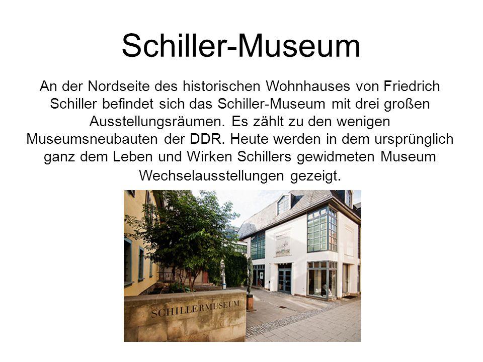Schiller-Museum An der Nordseite des historischen Wohnhauses von Friedrich Schiller befindet sich das Schiller-Museum mit drei großen Ausstellungsräumen.