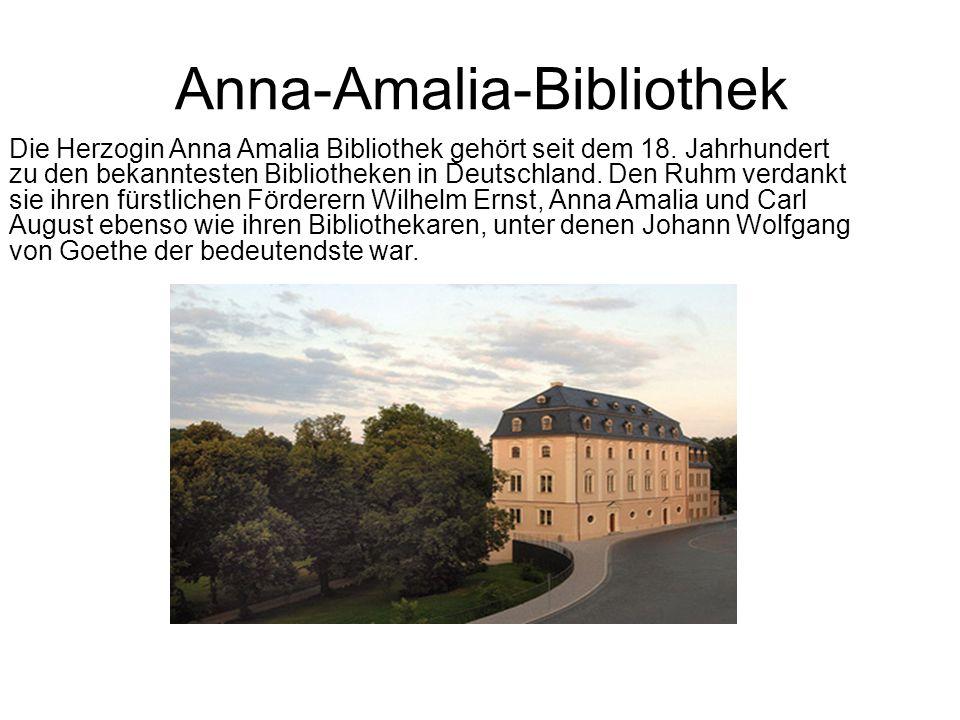 Anna-Amalia-Bibliothek Die Herzogin Anna Amalia Bibliothek gehört seit dem 18.