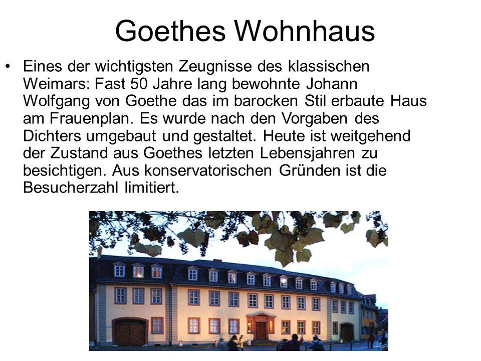 Goethes Wohnhaus Eines der wichtigsten Zeugnisse des klassischen Weimars: Fast 50 Jahre lang bewohnte Johann Wolfgang von Goethe das im barocken Stil erbaute Haus am Frauenplan.