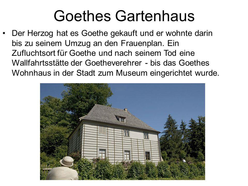 Goethes Gartenhaus Der Herzog hat es Goethe gekauft und er wohnte darin bis zu seinem Umzug an den Frauenplan.