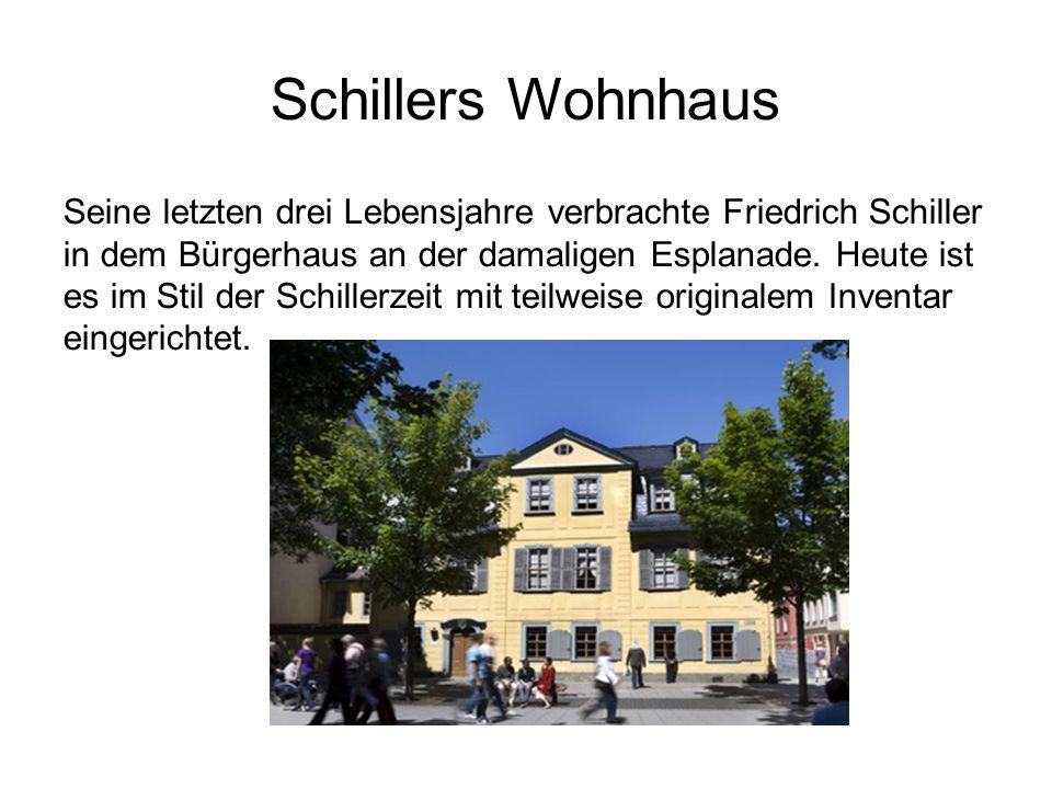 Schillers Wohnhaus Seine letzten drei Lebensjahre verbrachte Friedrich Schiller in dem Bürgerhaus an der damaligen Esplanade.
