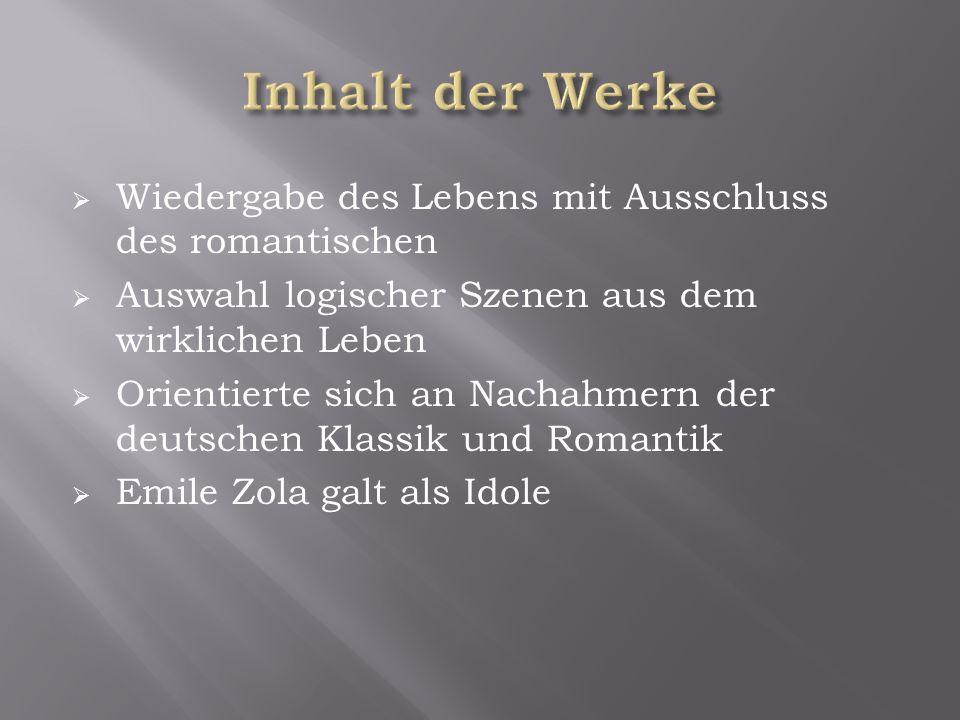  Wiedergabe des Lebens mit Ausschluss des romantischen  Auswahl logischer Szenen aus dem wirklichen Leben  Orientierte sich an Nachahmern der deutschen Klassik und Romantik  Emile Zola galt als Idole
