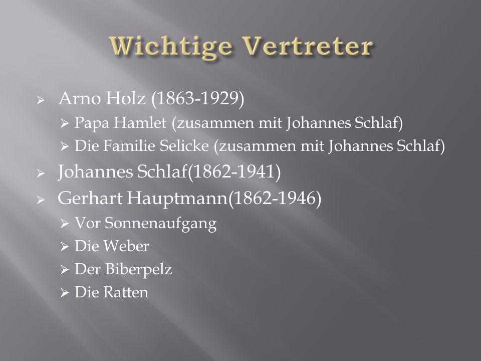  Arno Holz (1863-1929)  Papa Hamlet (zusammen mit Johannes Schlaf)  Die Familie Selicke (zusammen mit Johannes Schlaf)  Johannes Schlaf(1862-1941)  Gerhart Hauptmann(1862-1946)  Vor Sonnenaufgang  Die Weber  Der Biberpelz  Die Ratten