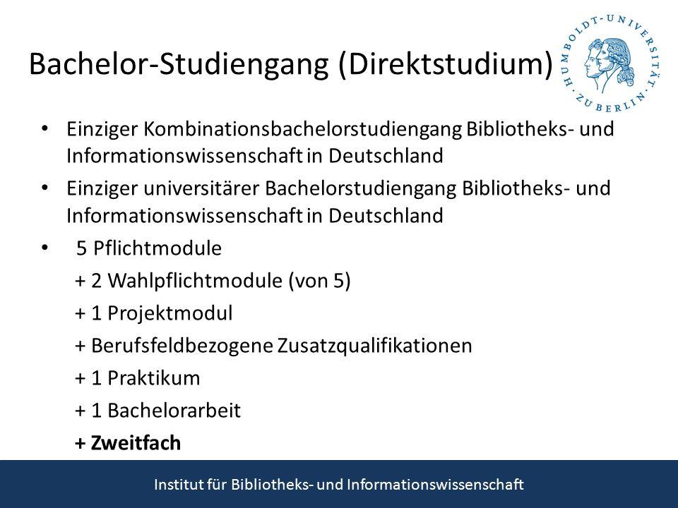 Bachelor-Studiengang (Direktstudium) Einziger Kombinationsbachelorstudiengang Bibliotheks- und Informationswissenschaft in Deutschland Einziger universitärer Bachelorstudiengang Bibliotheks- und Informationswissenschaft in Deutschland 5 Pflichtmodule + 2 Wahlpflichtmodule (von 5) + 1 Projektmodul + Berufsfeldbezogene Zusatzqualifikationen + 1 Praktikum + 1 Bachelorarbeit + Zweitfach Institut für Bibliotheks- und Informationswissenschaft